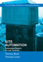 Site Automation: Automated/Robotic On-Site Factories (Cambridge Handbooks on Construction Robotics)